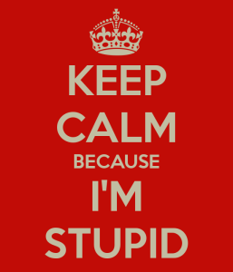 keep-calm-because-i-m-stupid-2